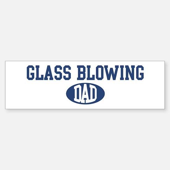 Glass Blowing dad Bumper Bumper Bumper Sticker