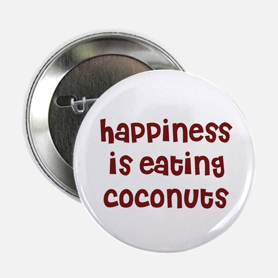 happiness is eating coconuts Button
