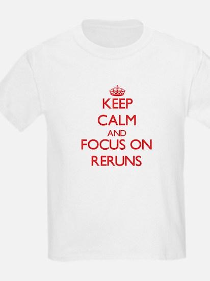 Keep Calm and focus on Reruns T-Shirt