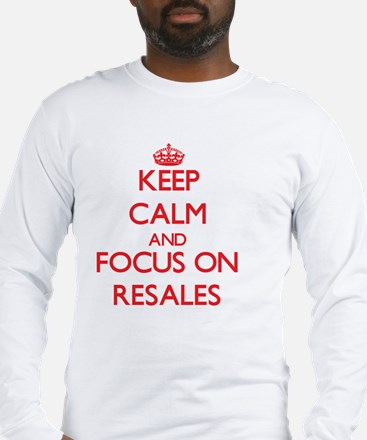 Keep Calm and focus on Resales Long Sleeve T-Shirt