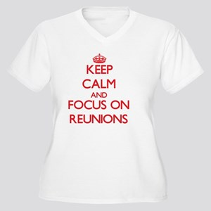 Keep Calm and focus on Reunions Plus Size T-Shirt