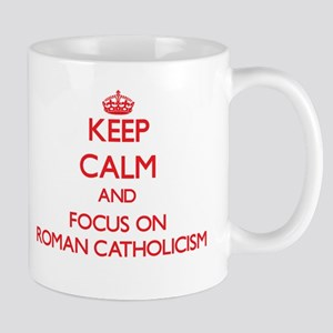 Keep Calm and focus on Roman Catholicism Mugs