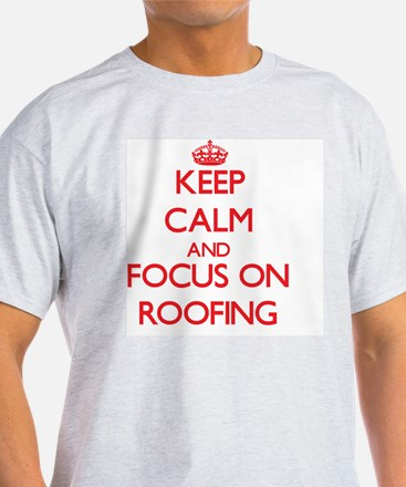 Keep Calm and focus on Roofing T-Shirt