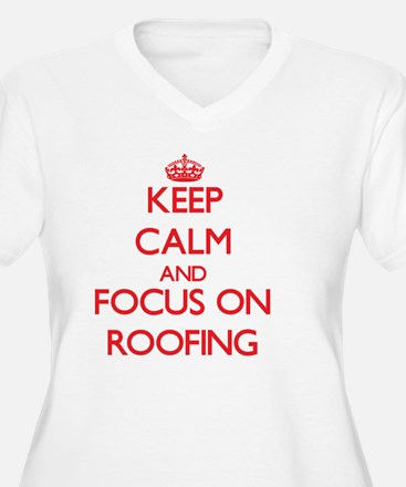 Keep Calm and focus on Roofing Plus Size T-Shirt