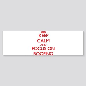 Keep Calm and focus on Roofing Bumper Sticker
