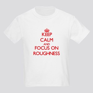 Keep Calm and focus on Roughness T-Shirt