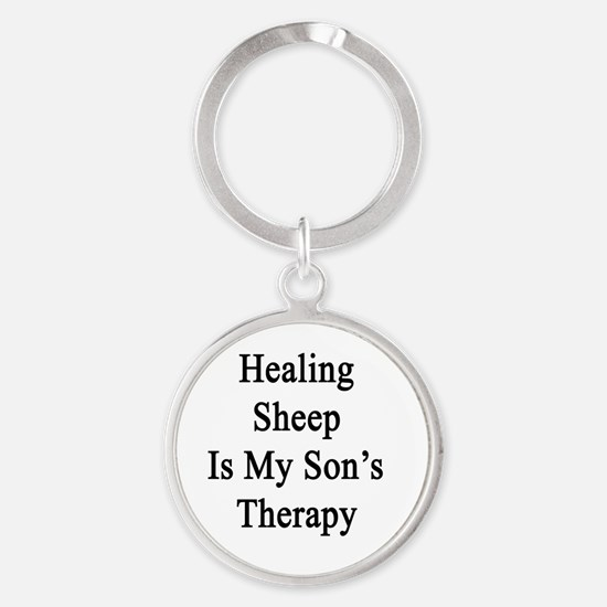 Healing Sheep Is My Son's Therapy  Round Keychain
