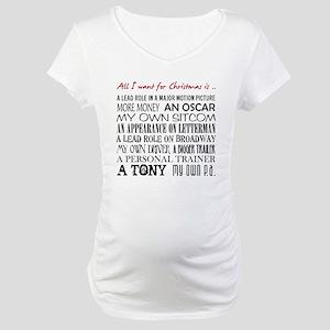 All I Want ... Maternity T-Shirt
