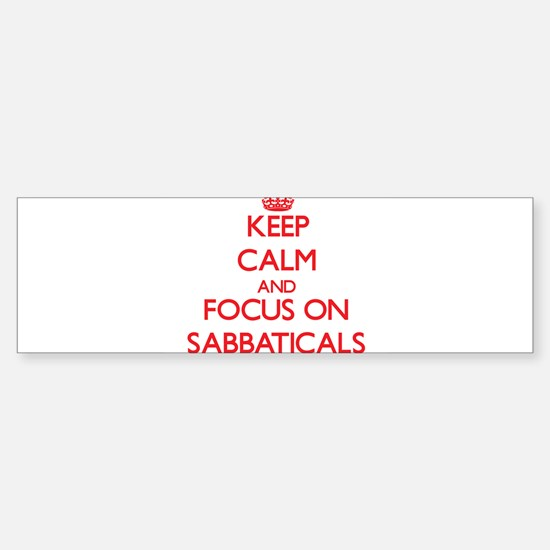 Keep Calm and focus on Sabbaticals Bumper Bumper Bumper Sticker