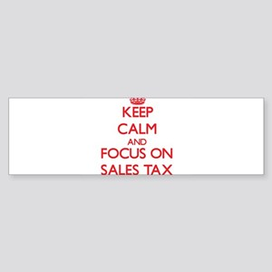 Keep Calm and focus on Sales Tax Bumper Sticker
