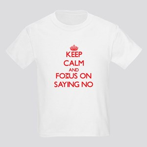 Keep Calm and focus on Saying No T-Shirt