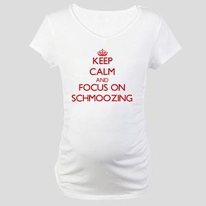 Keep Calm and focus on Schmoozing Maternity T-Shir