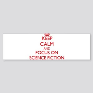 Keep Calm and focus on Science Fiction Bumper Stic