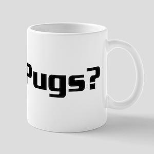 Got Pugs? Mug