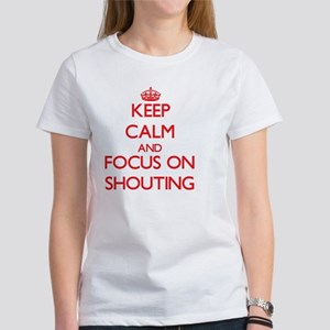 Keep Calm and focus on Shouting T-Shirt