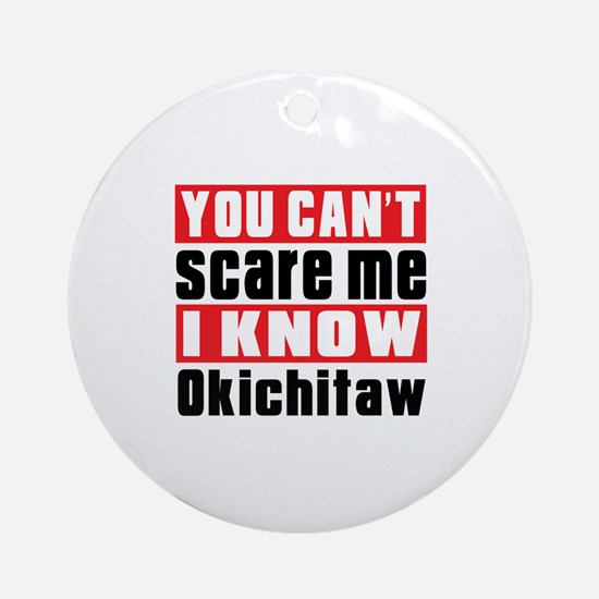 I Know Okichitaw Round Ornament