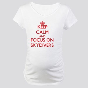 Keep Calm and focus on Skydivers Maternity T-Shirt