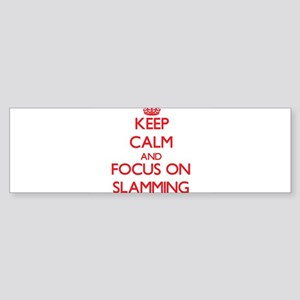 Keep Calm and focus on Slamming Bumper Sticker