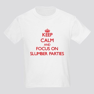 Keep Calm and focus on Slumber Parties T-Shirt