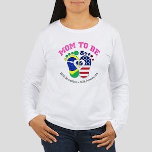 Brazilian American Mom to Be Long Sleeve T-Shirt