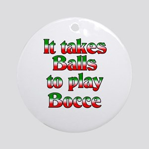 It Takes Balls To Play Bocce Ornament (Round)