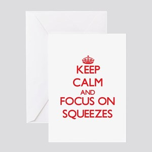 Keep Calm and focus on Squeezes Greeting Cards