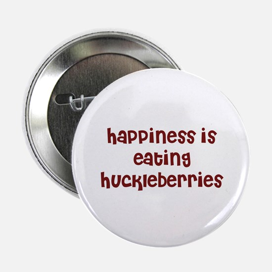 happiness is eating huckleber Button