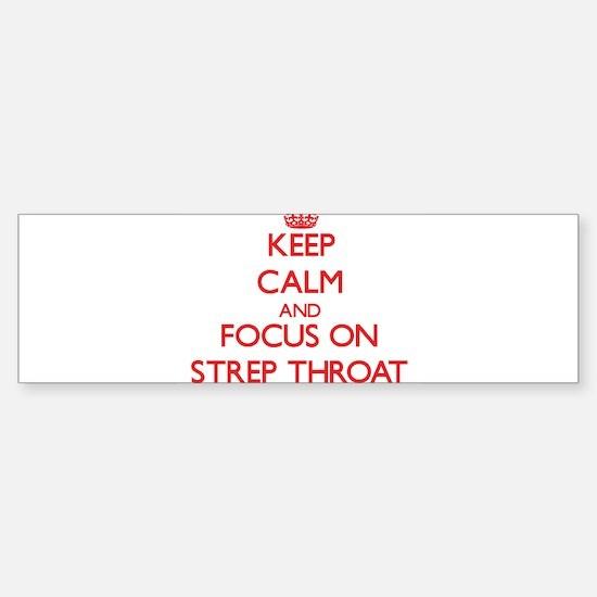 Keep Calm and focus on Strep Throat Bumper Bumper Bumper Sticker