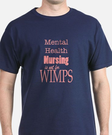 Mental Health Nursing Is Not For Wimps T-Shirt