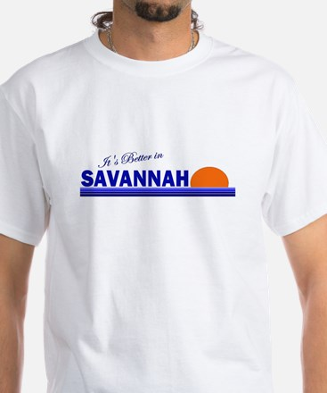 Its Better in Savannah, Georg White T-Shirt