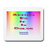 Artists Do It In Color Mousepad