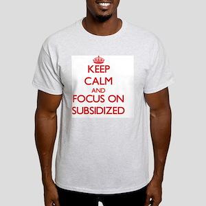Keep Calm and focus on Subsidized T-Shirt