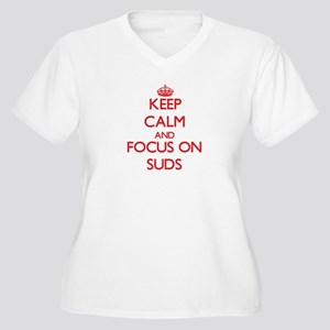Keep Calm and focus on Suds Plus Size T-Shirt
