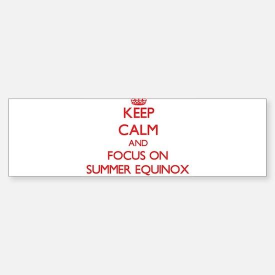 Keep Calm and focus on SUMMER EQUINOX Bumper Stick