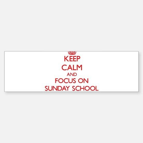 Keep Calm and focus on Sunday School Bumper Sticke