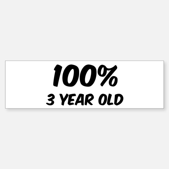 100 Percent 3 Year Old Bumper Bumper Bumper Sticker