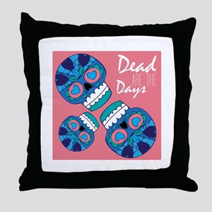 Dead Are The Days Throw Pillow