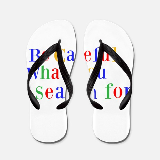 Be Careful what you search for Flip Flops