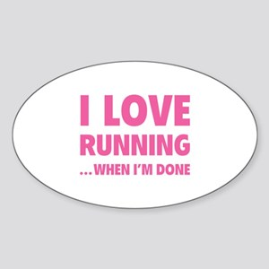 I love running... when I'm done Sticker (Oval)