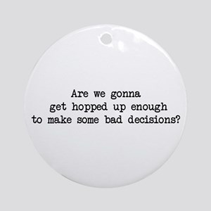 Bad Decisions - Wedding Crashers Ornament (Round)