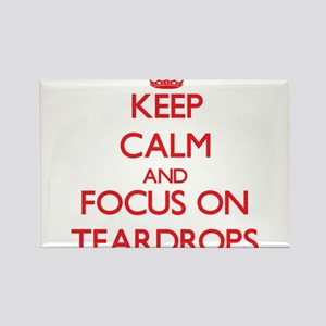 Keep Calm and focus on Teardrops Magnets