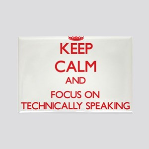 Keep Calm and focus on Technically Speaking Magnet