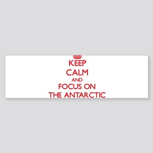 Keep Calm and focus on The Antarctic Bumper Sticke