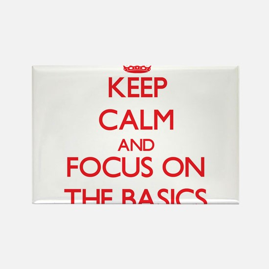Keep Calm and focus on The Basics Magnets