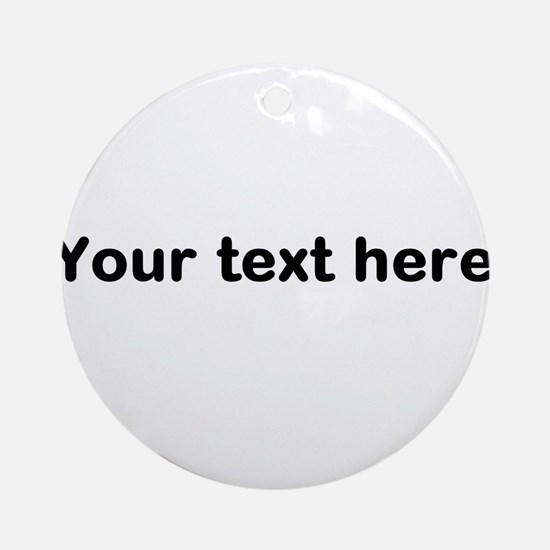 Template Your Text Here Ornament (Round)