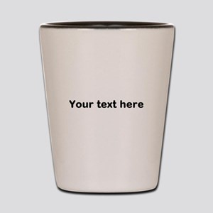 Template Your Text Here Shot Glass