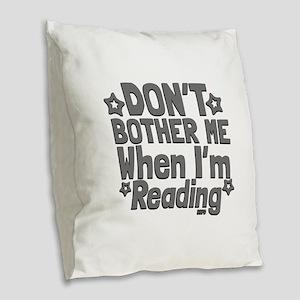 Reading Don't Bother Me Burlap Throw Pillow