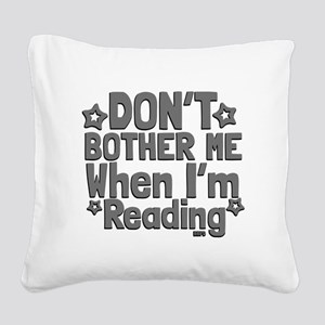 Reading Don't Bother Me Square Canvas Pillow