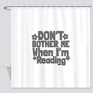 Reading Don't Bother Me Shower Curtain