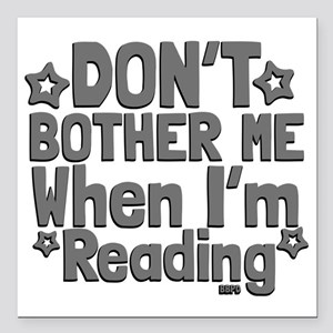 "Reading Don't Bother Me Square Car Magnet 3"" x 3"""